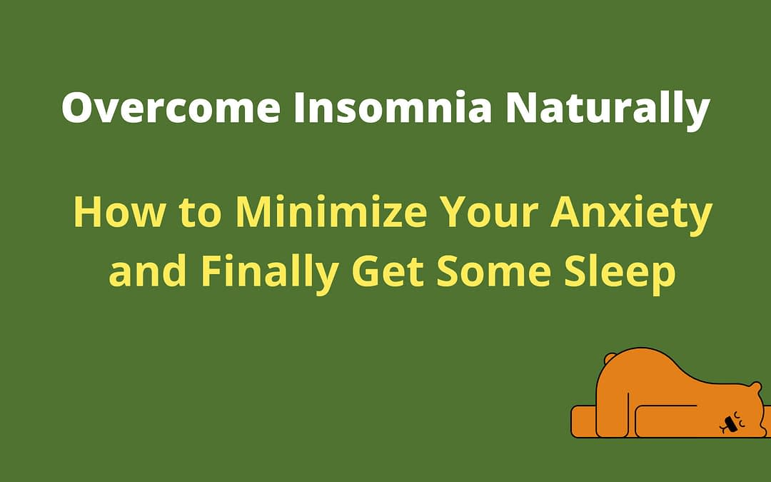 Overcome insomnia naturally | How to minimize your anxiety and finally get some sleep