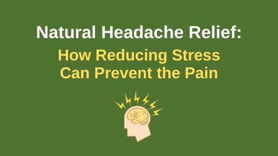 Natural Headache Relief | How Stress Can Cause the Pain