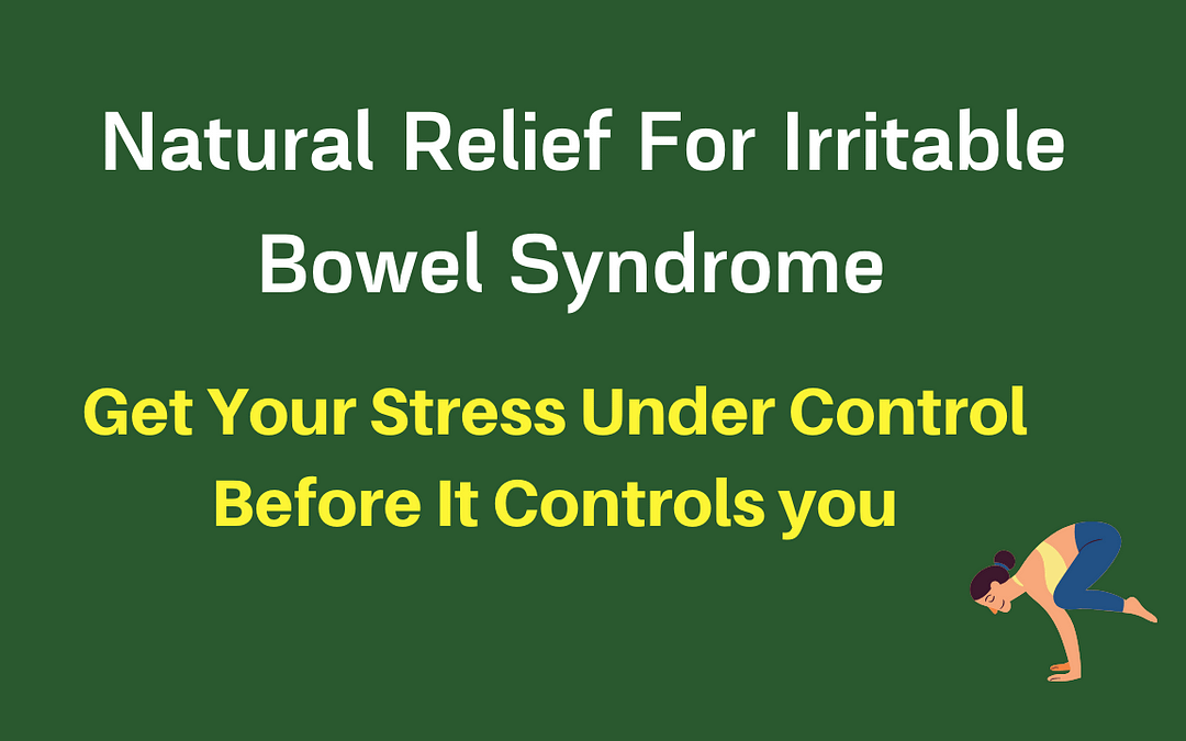 Natural Relief For Irritable Bowel Syndrome With Stress and Anxiety Management